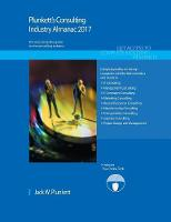 Plunkett's Consulting Industry Almanac 2017 Consulting Industry Market Research, Statistics, Trends & Leading Companies by Jack  W. Plunkett