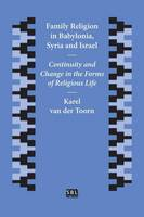 Family Religion in Babylonia, Syria and Israel Continuity and Change in the Forms of Religious Life by Karel (University of Amsterdam) Van Der Toorn