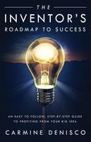 The Inventor's Roadmap to Success by Carmine Denisco
