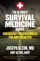 The Ultimate Survival Medicine Guide Emergency Preparedness for ANY Disaster by Joseph Alton, Amy Alton