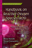 Handbook on Reactive Oxygen Species (ROS) Formation Mechanisms, Physiological Roles and Common Harmful Effects by Masa Suzuki
