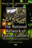 The National Network of Fusion Centers Effectiveness, Capabilities, and Performance by Nancy C. Lincoln