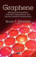 Graphene Mechanical Properties, Potential Applications & Electrochemical Performance by Bruce T. Edwards
