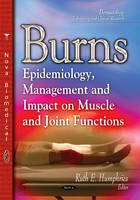 Burns Epidemiology, Management & Impact on Muscle & Joint Functions by Ruth E. Humphries