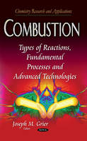 Combustion Types of Reactions, Fundamental Processes & Advanced Technologies by Joseph M. Grier