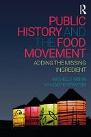 Public History and the Food Movement Adding the Missing Ingredient by Michelle Moon, Cathy Stanton