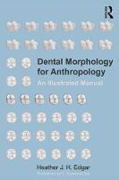 Dental Morphology for Anthropology An Illustrated Manual by Heather J. H. Edgar