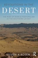 Revolutions in the Desert The Rise of Mobile Pastoralism in the Southern Levant by Steven Rosen