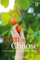 Born to Choose Evolution, Self, and Well-Being by John H. Falk