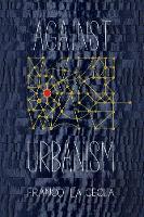 Against Urbanism by Franco La Cecla