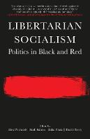 Libertarian Socialism Politics in Black and Red by Alex Prichard