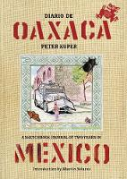 Diario De Oaxaca A Sketchbook Journal of Two Years in Mexico by Peter Kuper, Martin Solares