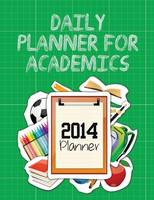Daily Planner for Academics 2014 Planner by Speedy Publishing LLC