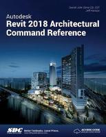 Autodesk Revit 2018 Architectural Command Reference by Jeff Hanson, Daniel John Stine