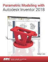 Parametric Modeling with Autodesk Inventor 2018 by Randy Shih