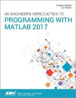 An Engineer's Introduction to Programming with MATLAB 2017 by Shawna Lockhart, Eric Tilleson
