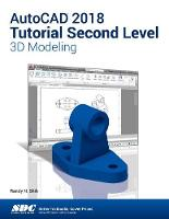 AutoCAD 2018 Tutorial Second Level 3D Modeling by Randy Shih