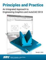 Principles and Practice An Integrated Approach to Engineering Graphics and AutoCAD 2018 by Randy Shih