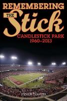 Remembering the Stick Candlestick Park-1960-2013 by Steven Travers