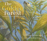 The Golden Forest Exploring a Coastal California Ecosystem by Carol Blanchette, Jenifer Dugan