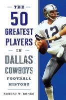 The 50 Greatest Players in Dallas Cowboys History by Robert W. Cohen