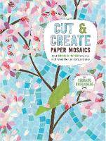 Cut and Create Paper Mosaics Craft Mosaic-by-Number Artworks with Paper Tiles, Scissors, and Glue by Chiharu Rosenberg