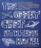 The Geeky Chef Strikes Back! Even More Unofficial Recipes from Minecraft, Game of Thrones, Harry Potter, Twin Peaks, and More! by Cassandra Reeder