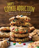Sally's Cookie Addiction Irresistible Cookies, Cookie Bars, Shortbread, and More from the Creator of Sally's Baking Addiction by Sally McKenney