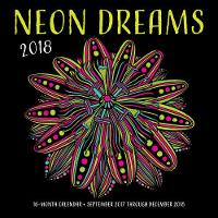 Neon Dreams 2018 16 Month Calendar Includes September 2017 Through December 2018 by Editors of Rock Point