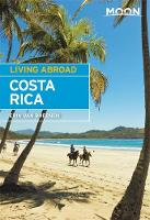 Moon Living Abroad Costa Rica, Fifth Edition by Erin van Rheenen