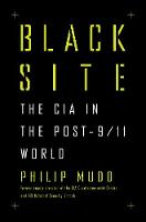 Black Site The CIA in the Post-9/11 World by Philip Mudd