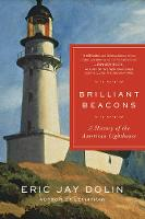 Brilliant Beacons A History of the American Lighthouse by Eric Jay Dolin