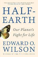 Half-Earth Our Planet's Fight for Life by Edward O. (Harvard University) Wilson