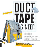 Duct Tape Engineer The Book of Big, Bigger, and Epic Duct Tape Projects by Lance Akiyama