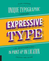 Expressive Type Unique Typographic Design in Sketchbooks, in Print, and on Location Around the Globe by Alex Fowkes