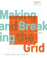 Making and Breaking the Grid, Second Edition, Updated and Expanded A Graphic Design Layout Workshop by Timothy Samara