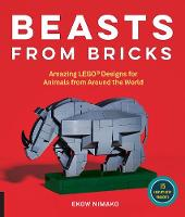 Beasts from Bricks Amazing LEGO(r) Designs for Animals from Around the World - With 15 Step-by-Step Projects by Ekow Nimako