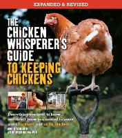 The Chicken Whisperer's Guide to Keeping Chickens, Revised Everything you need to know. . . And didn't know you need to know about backyard and urban chicken by Andy Schneider