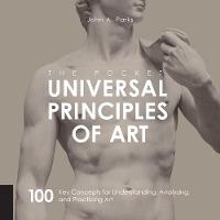 Pocket Universal Principles of Art 100 Key Concepts for Understanding, Analyzing, and Practicing Art by John A. Parks