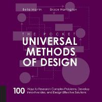 The Pocket Universal Methods of Design 100 Ways to Research Complex Problems, Develop Innovative Ideas, and Design Effective Solutions by Bruce Hanington, Bella Martin