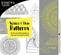 Scratch & Create: Scratch and Draw Patterns Use the easy-to-follow drawings to make your own beautiful artwork! by Zoe Ingram
