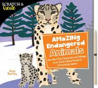 Scratch & Create: Amazing Endangered Animals Learn About Their Characteristics and Challenges as you Scratch to Reveal Portraits of 20 Fascinating Creatures by Anne Bentley
