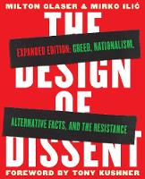 The Design of Dissent, Expanded Edition Greed, Nationalism, Alternative Facts, and the Resistance by Milton Glaser, Mirko Ilic, Tony Kushner, Steven Heller