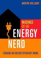 Musings of an Energy Nerd Toward an Energy-Efficient Home by Martin Holladay