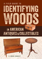 A Field Guide to Identifying Woods in American Antiques and Collectibles by R.Bruce Hoadley