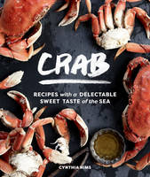 Crab 50 Recipes with the Fresh Taste of the Sea from the Pacific, Atlantic & Gulf by Cynthia Nims
