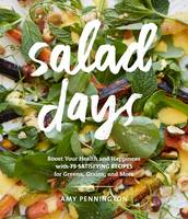 Salad Days Boost Your Health & Happiness with 75 Simple, Satisfying Recipes for Greens, Grains and More by Amy Pennington