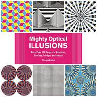 Mighty Optical Illusions More Than 200 Images to Fascinate, Confuse, Intrigue, and Amaze by Steven Estep