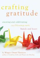 Crafting Gratitude Creating and Celebrating Our Blessings  with Hands and Heart by Maggie (Maggie Oman Shannon) Oman Shannon