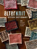 AlterKnit Stitch Dictionary 200 Modern Knitting Motifs by Andrea Rangel